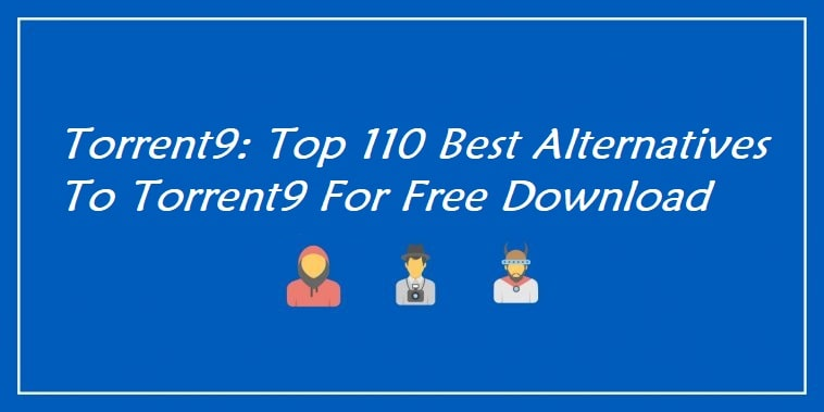 Torrent9: Top 110 Best Alternatives To Torrent9 For Free Download
